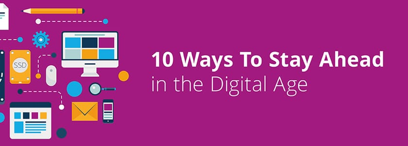 10 Ways To Stay Ahead In The Digital Age