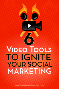 In this article you will learn about 6 video tools that will help to ignite your social marketing.
