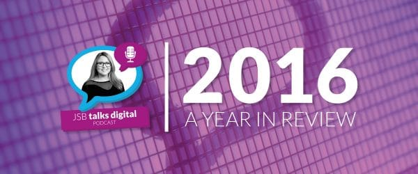 JSB Talks Digital 2016 Year in Review