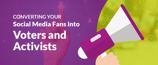 Converting Your Social Media Fans into Voters and Activists