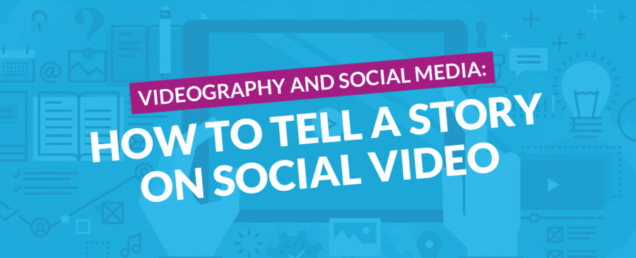 How to Tell a Story on Social Video
