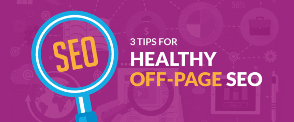 3 Tips for Healthy Off-Page SEO
