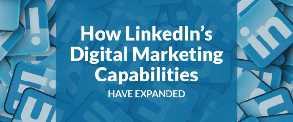 How LinkedIn's Digital Marketing Capabilities Have Expanded
