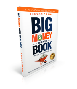 Big Money with Your Book by Trevor Crane