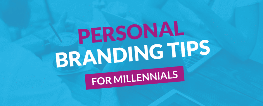 Personal Branding Tips for Millennials