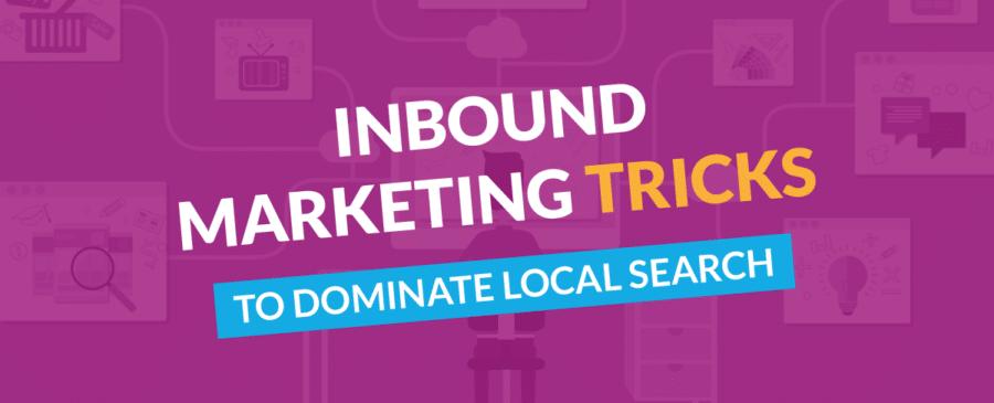 Inbound Marketing Tricks to Dominate Local Search
