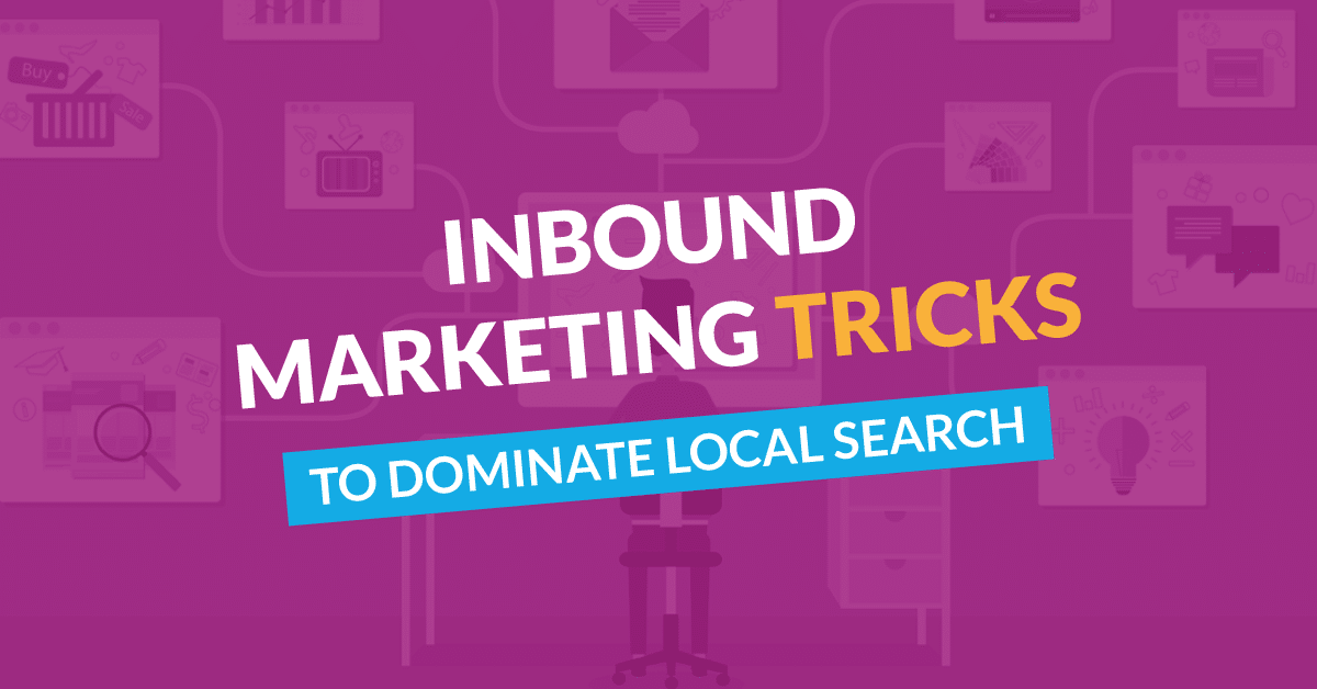 Inbound Marketing Tricks to Dominate Local Search