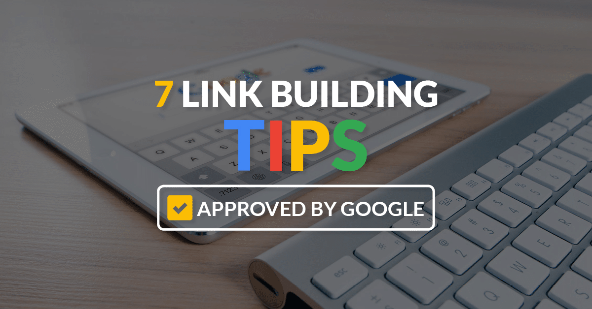 7 Link Building Tips Approved by Google