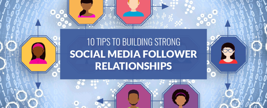 10 Tips to Building Strong Social Media Follower Relationships