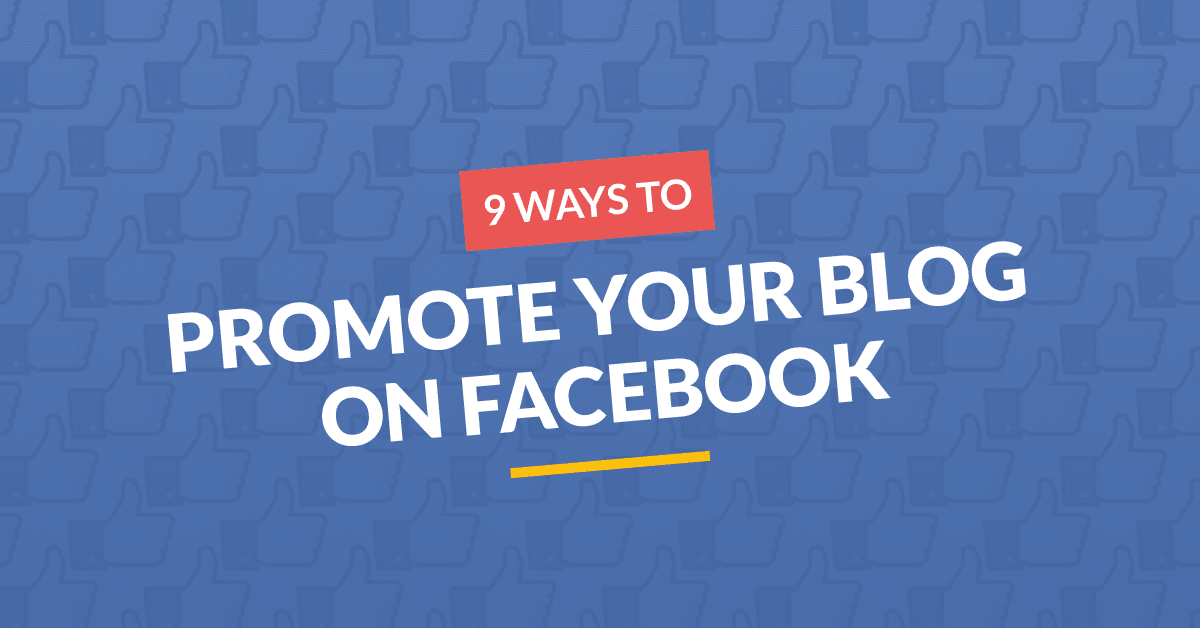 9 Ways To Promote Your Blog on Facebook