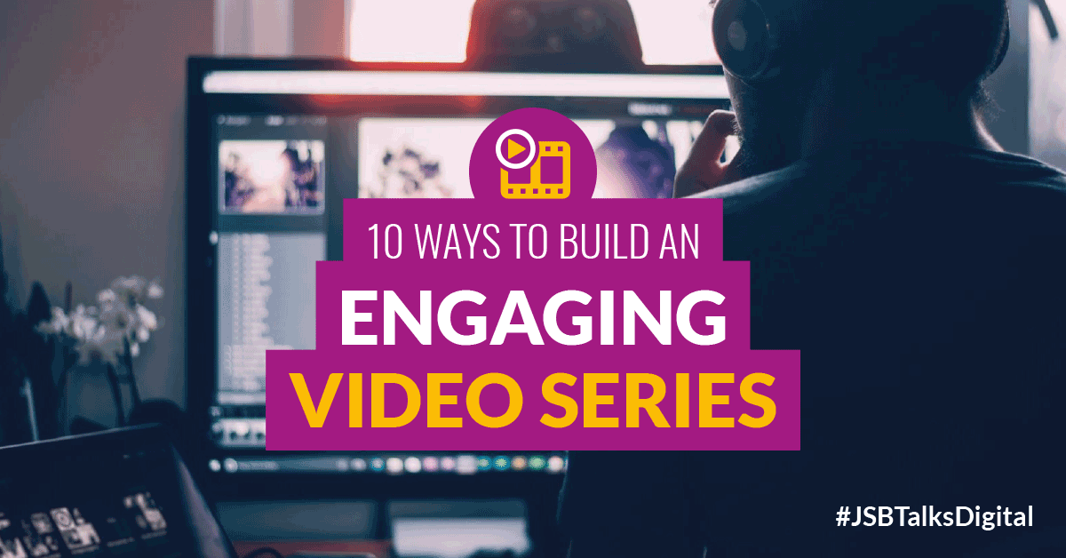 10 Ways to Build an Engaging Video Series