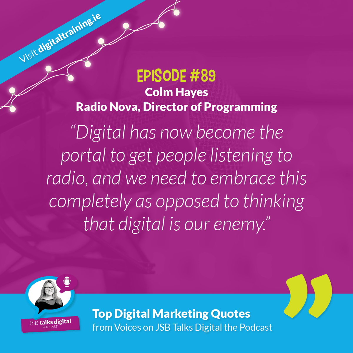 """Digital has now become the portal to get people listening to radio, and we need to embrace this completely as opposed to thinking that digital is our enemy."" - Colm Hayes, Radio Nova"