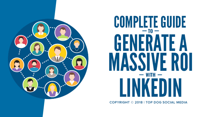 Complete Guide to Generate a Massive ROI with LinkedIn