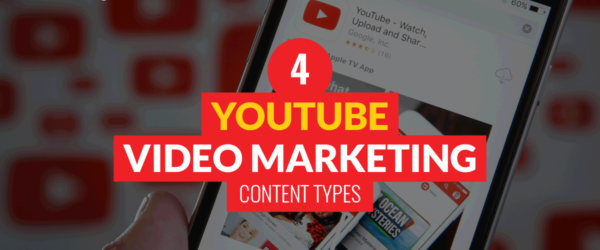 4 YouTube Video Marketing Content Types