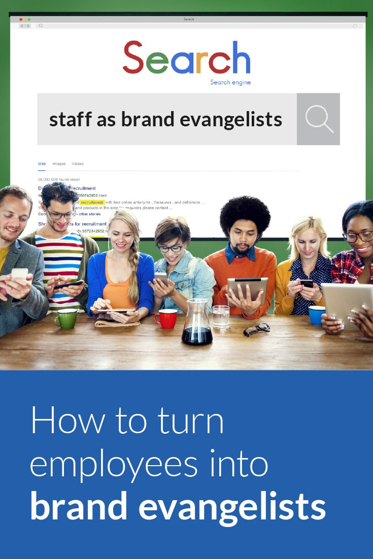 How to turn your employees into brand evangalists