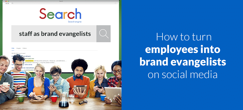 How to turn your staff into brand evangelists on social media
