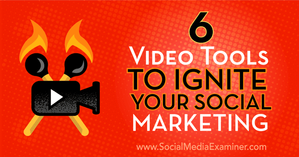 Discover six tools to create engaging videos to improve your social marketing.