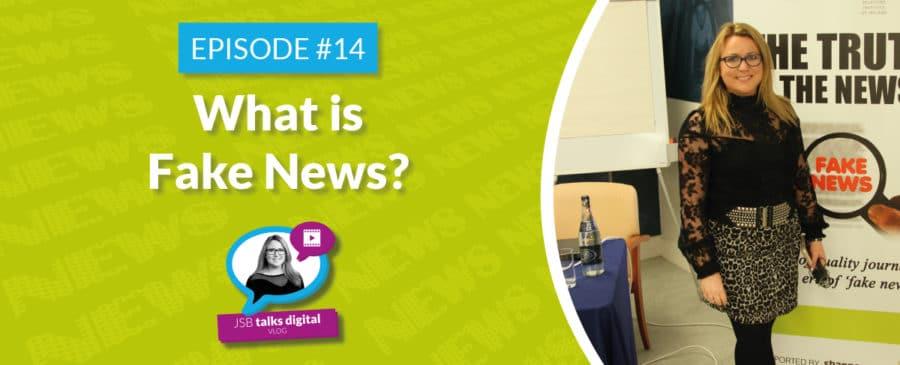 JSB Talks Digital Vlog #14 - Fake News