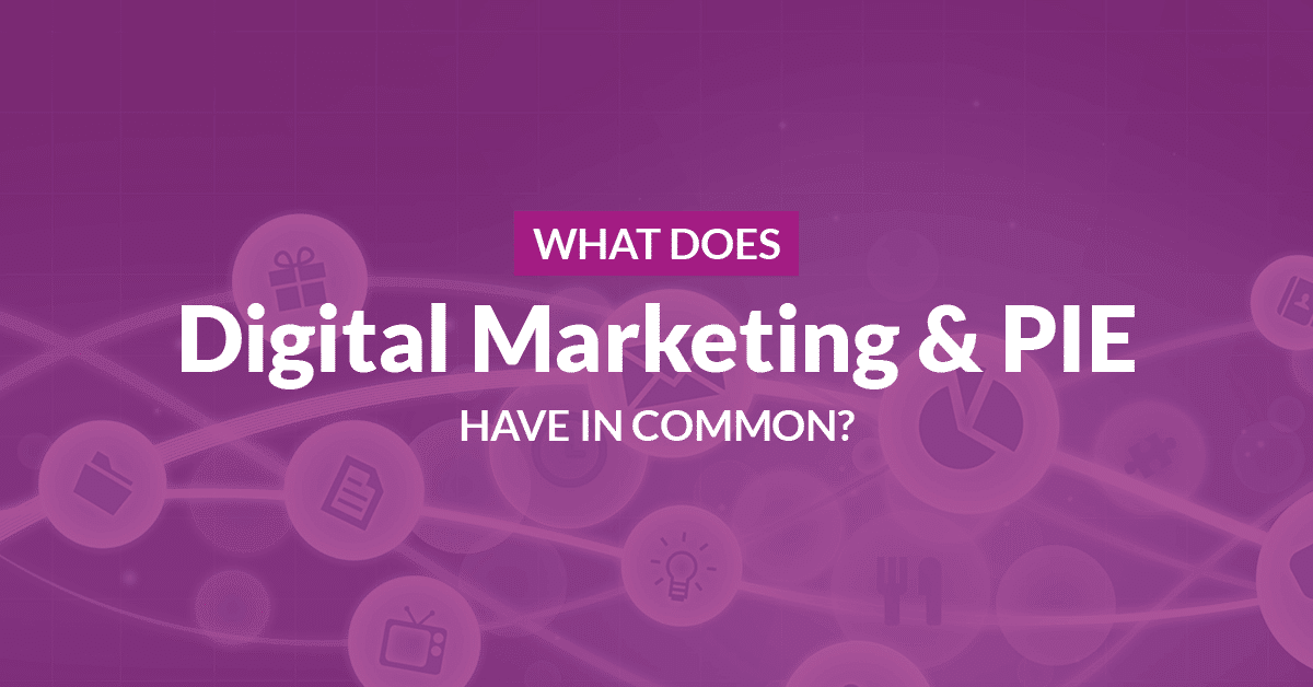 What does Digital Marketing and PIE have in common?