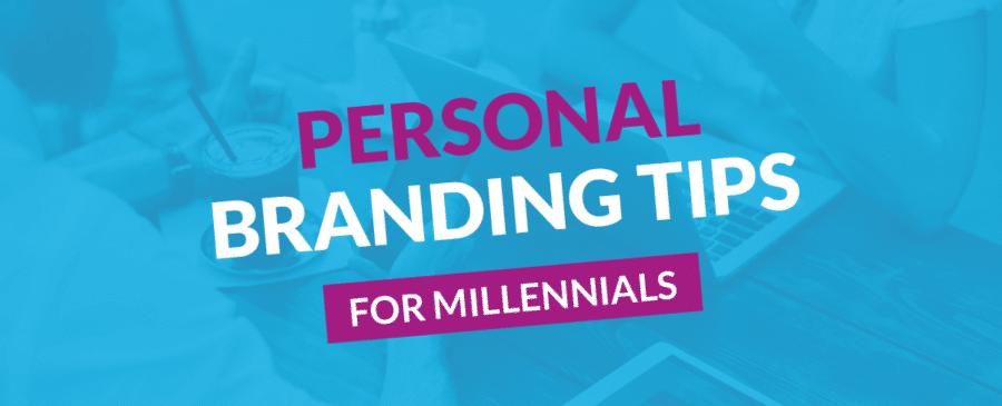 Personal Branding Tips for Millennials