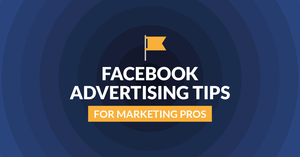 Facebook Advertising Tips for Marketing Pros