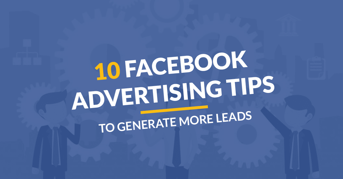 10 Facebook Advertising Tips to Generate More Leads