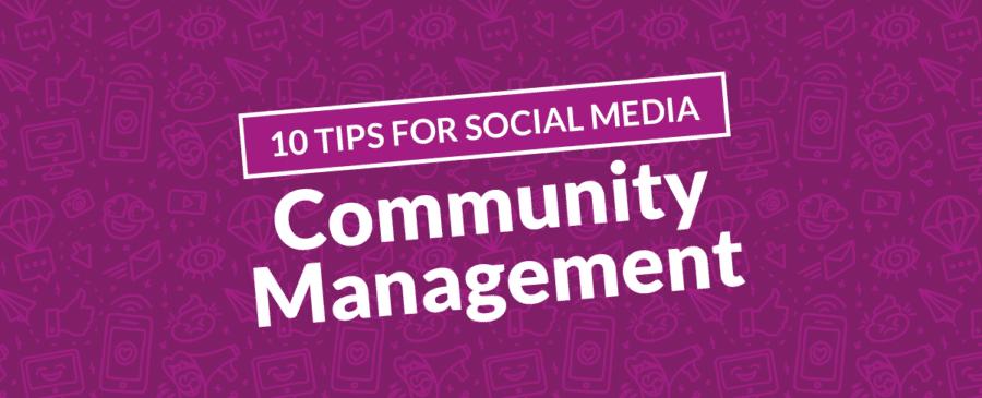 10 Tips for Social Media Community Management