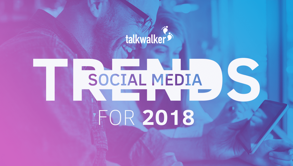 10 Social Media Trends That Will Shape 2018