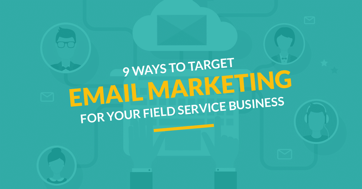9 Ways to Target Email Marketing for Your Field Service Business