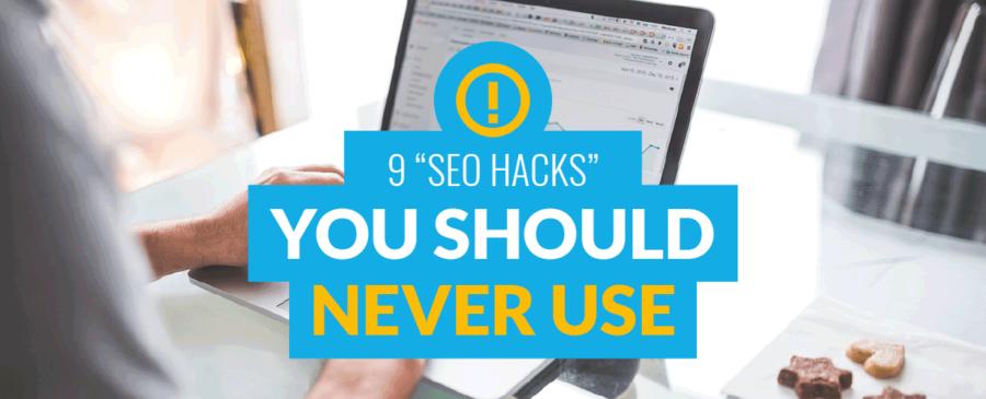"""9 """"SEO Hacks"""" You Should Never Use"""