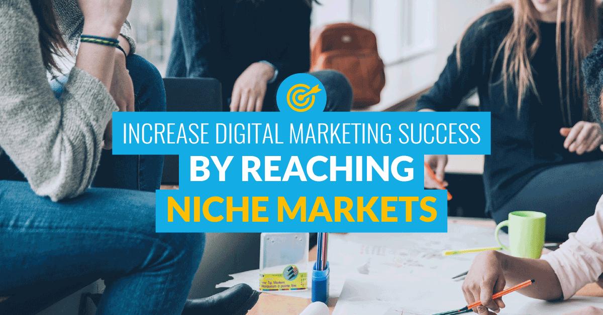 Increase Digital Marketing Success by Reaching Niche Markets